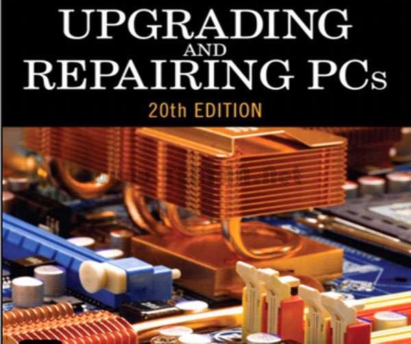 کتاب ارتقاء و تعمیر کامپیوترهای شخصی، UPGRADING AND Repairing PCs 20th Edition