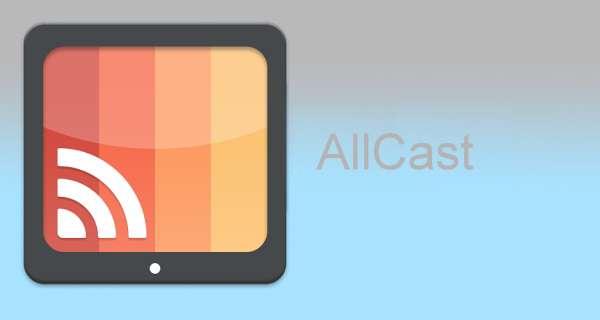 دانلود برنامه پخش صدا و تصویر از طریق وای فای از گوشی اندرویدی در تلویزیون AllCast Premium 2.0.3.7