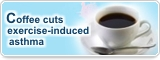 Coffee cuts exercise-induced asthma