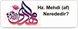Hz. Mehdi (af) Nerededir?