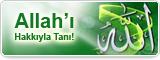 Allah'ı Hakkıyla Tanı!