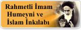 Rahmetli İmam Humeyni ve İslam İnkılabı
