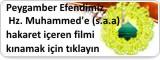 Hz. Muhammed'e (s.a.a)hakaret içeren filmi kınamak için tıklayın