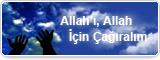 Allah'ı, Allah İçin Çağıralım