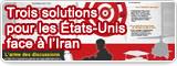 Trois solutions pour les États-Unis face à l'Iran
