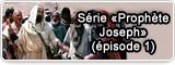 Série «Prophète Joseph» (épisode 1)