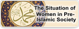 The Situation of Women in Pre-Islamic Society
