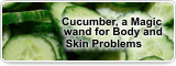Cucumber, a Magic wand for Body and Skin Problems