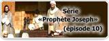 Série «Prophète Joseph» (épisode 10)