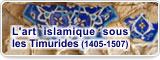 L'art islamique sous les Timurides (1405-1507)