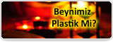 Beynimiz Plastik Mi?